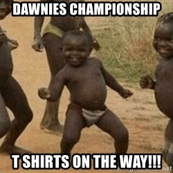 Success African Kid - Dawnies championship T Shirts On the way!!!