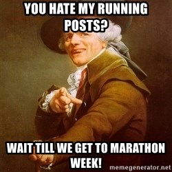 Joseph Ducreux - You hate my running posts? Wait till we get to marathon week!