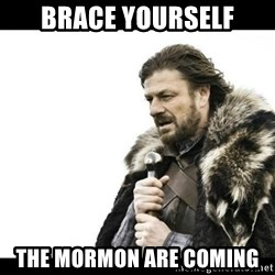 Winter is Coming - Brace Yourself The mormon are coming