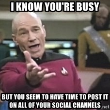Captain Picard - I kNow you're busy But you seem to have time to post it on all of your Social channEls