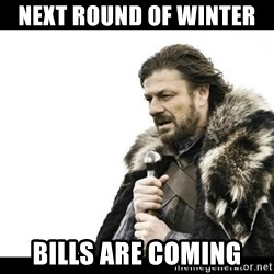 Winter is Coming - next round of winter  bills are coming