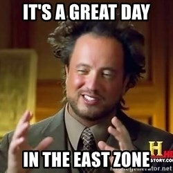 Ancient Aliens - It's a great day In the east zone