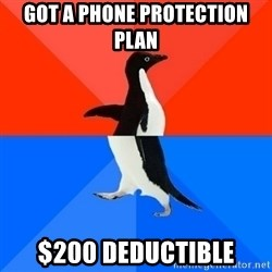Socially Awesome Awkward Penguin - Got a phone protection plan $200 deductible