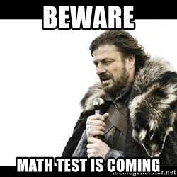 Winter is Coming - beware math test is coming