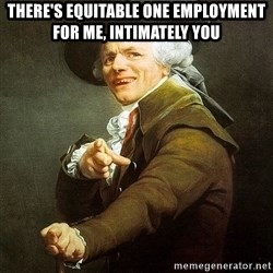 Ducreux - There's equitable one employment for me, intimately you