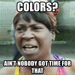 Sweet Brown Meme - COlors? AIN'T NOBODY GOT TIME FOR THAT
