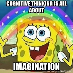 Imagination - cognitive thinking is all about imagination