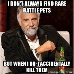 I Dont Always Troll But When I Do I Troll Hard - I don't always find rare battle pets but when I do, I accidentally kill them