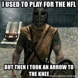 skyrim whiterun guard - I Used to Play FOR the nfl But Then I Took An Arrow To The knee
