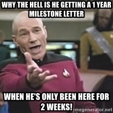 Picard Wtf - why the hell is he getting a 1 year milestone letter when he's only been here for 2 weeks!