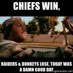 Ice Cube- Today was a Good day - Chiefs win, raiders & Donkeys lose, Today was a damn good day