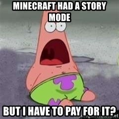 D Face Patrick - Minecraft had a story mode But i have to pay for it?