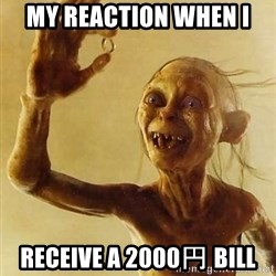 Gollum with ring - My reaction when i Receive A 2000円 bill