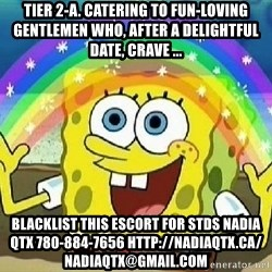 Imagination - Tier 2-A. Catering to fun-loving gentlemen who, after a delightful date, crave ... blacklist this escort for stds NADIA QTX 780-884-7656 http://nadiaqtx.ca/  nadiaqtx@gmail.com
