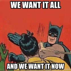 batman slap robin - we want it all and we want it now