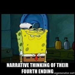 Don't you, Squidward? - Narrative thinking of their fourth ending