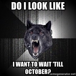 Insanity Wolf - Do I look like I want to WAIt 'till October?