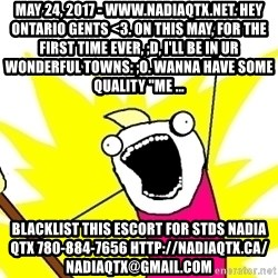 """X ALL THE THINGS - May 24, 2017 - www.nadiaqtx.net. Hey Ontario Gents <3. On this MAY, for the first time ever, ;D, I'll be in ur wonderful towns: ;o. Wanna have some quality """"me ... blacklist this escort for stds NADIA QTX 780-884-7656 http://nadiaqtx.ca/  nadiaqtx@gmail.com"""