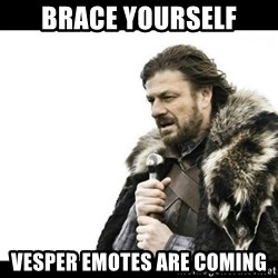 Winter is Coming - brace yourself Vesper emotes are coming