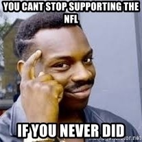 Black guy thinking  - you cant stop supporting the nfl if you never did