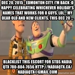 X, X Everywhere  - Dec 20, 2015 - Edmonton City, I'm Back ;D Happy celebrating whichever holiday's names that works for u guys, lol... My dear old and new clients, this Dec 20 ... blacklist this escort for stds NADIA QTX 780-884-7656 http://nadiaqtx.ca/  nadiaqtx@gmail.com