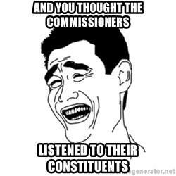 FU*CK THAT GUY - And you thought the commissioners listened to their constituents
