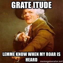 Joseph Ducreux - Grate itude  Lemme know when my roar is heard