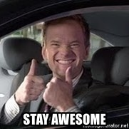 Barney Stinson - Stay awesome