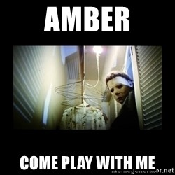 Michael Myers - Amber Come play with me