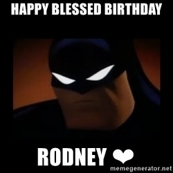 Disapproving Batman - HAPPY BLESSED BIRTHDAY  RODNEY ❤