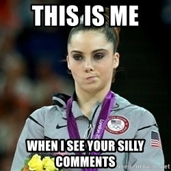 Not Impressed McKayla - This is Me  WHEN I SEE YOUR silly COMMENTS