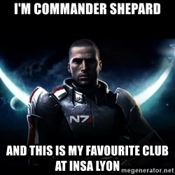 Mass Effect - I'm Commander shepard and this is my favourite club at insa lyon