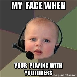 FPS N00b - My  face when  your  playing with youtubers