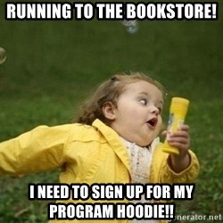 Little girl running away - Running to the bookstore! I need to sign up for my program hoodie!!