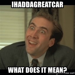 Nick Cage - IhaddaGREATCar What does it mean?