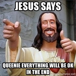 jesus says - Jesus Says Queenie Everything will be ok in the end