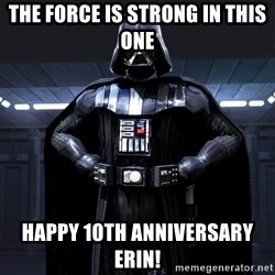 Darth Vader - The force is strong in this one Happy 10th anniversary erin!
