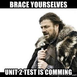 Winter is Coming - Brace yourselves Unit 2 test is comming