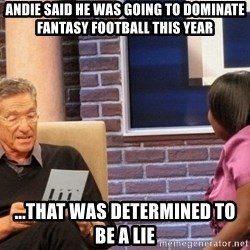 Maury Lie Detector - Andie said he was going to dominate Fantasy football this year ...that was determined to be a lie