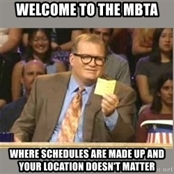 Welcome to Whose Line - Welcome to the MBTA Where Schedules are made up and your location doesn't matter