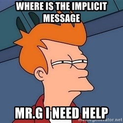 Futurama Fry - Where is the implicit message  mr.g i need help