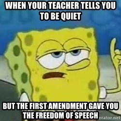 Tough Spongebob - When your teacher tells you to be quiet but the first amendment gave you the freedom of speech
