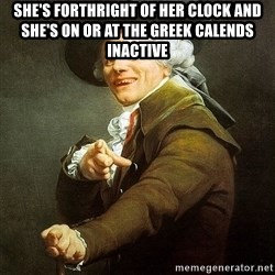Ducreux - She's forthright of her clock and she's on or at the greek calends inactive