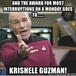 star trek wtf - And the award for most INTERRUPTIONS on a monday goes to....... KRISHELE GUZMAN!