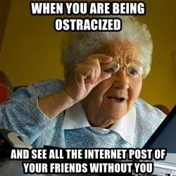 Internet Grandma Surprise - When you are being ostracized And see all the internet post of your friends without you