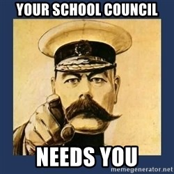 your country needs you - Your school council Needs you