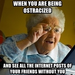 Internet Grandma Surprise - when you are being ostracized and see all the internet posts of your friends without you
