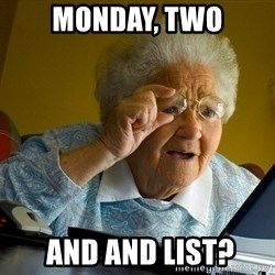 Internet Grandma Surprise - Monday, two  and AND list?