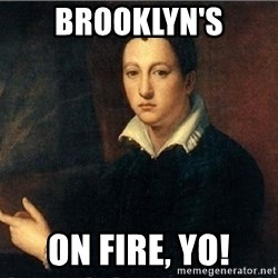 shit's on fire - Brooklyn's on fire, yo!