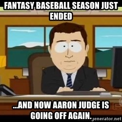 south park aand it's gone - Fantasy baseball season just ended ...and now aaron judge is going off again.